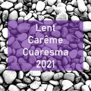 Lent / Carême / Cuaresma 2021